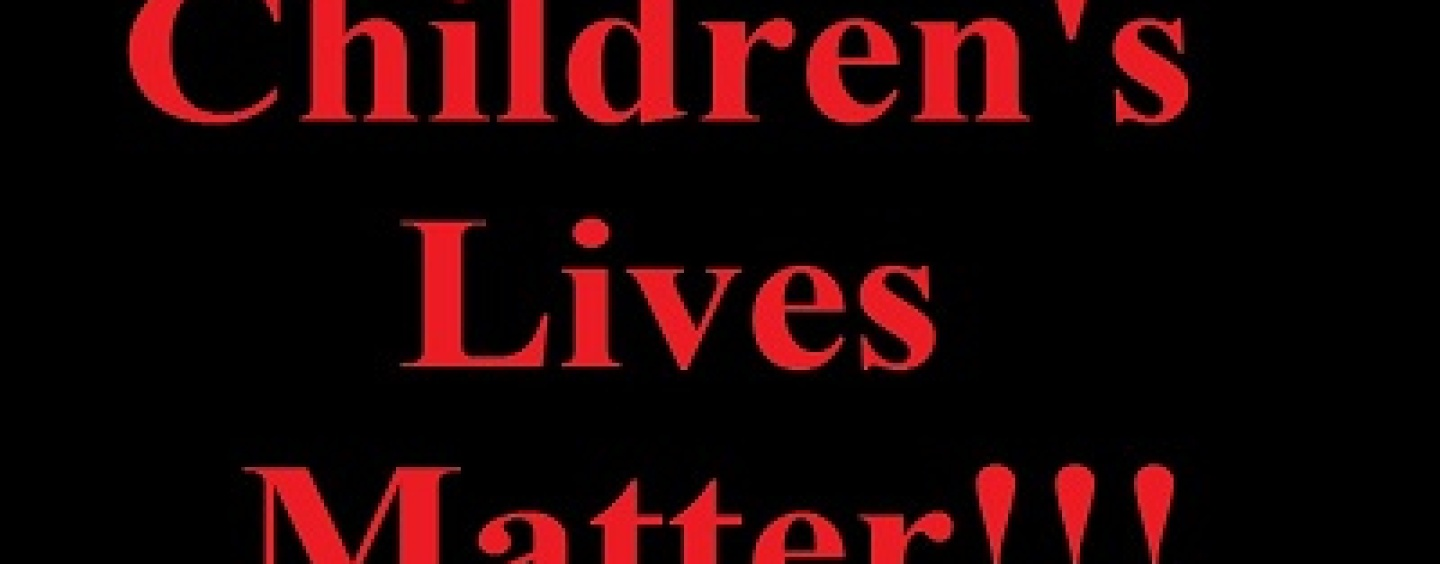 Children's Lives Matter! So Why The F*ck Aren't We Campaigning For That Then? #KidsLivesMatter (Video)