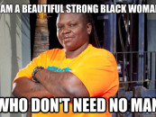 1/13/15 – A Strong Black Woman… What Is It & Why Do Most Good Men Avoid It?