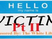 Black Victimhood Pt 2: The White Liberal Deception! (Video)