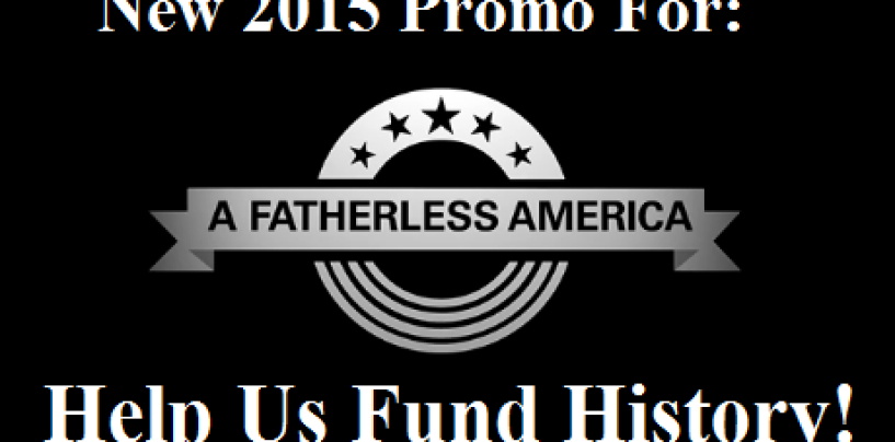 New 'A Fatherless America' Promo Trailer For Marketing 2015! Help Us Fund History (Video)