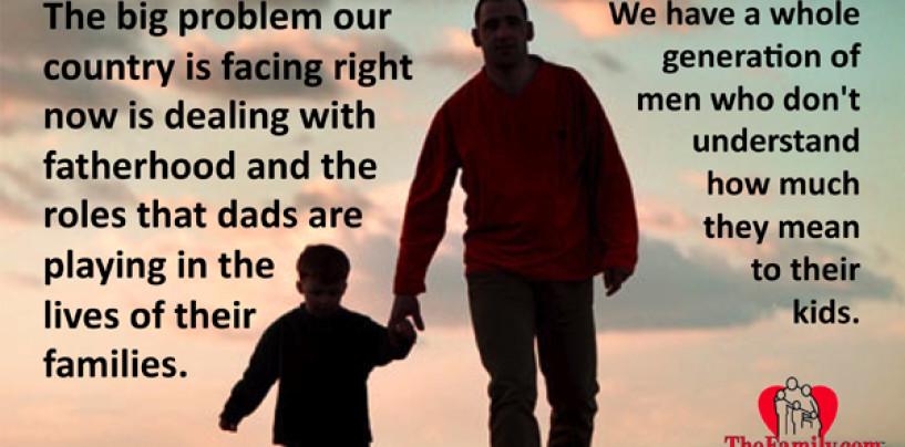 5/5/15 – Why Is Fatherhood Not Celebrated Nor Valued In America?