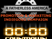 "COUNTDOWN TO ""A FATHERLESS AMERICA"" PROMO AND MARKETING INDIEGOGO CAMPAIGN"