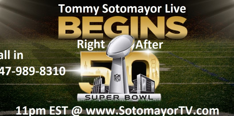 1/7/16 – Post Superbowl Show Live With Tommy Sotomayor!