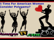 3/28/16- Is It Time For American Women To Consider Polygamy As A Good Form Of Relationship? 9p-1a EST Call 347-989-8310