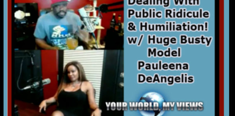5/20/2016- Dealing With Public Ridicule & Humiliation With Huge Busty Model Pauleena DeAngelis 9pm-2am EST Call In 347-989-8310