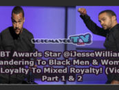 EBT Awards Star @iJesseWilliams Pandering To Black Men & Women For Loyalty To Mixed Royalty! (Video)