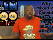 Why Are Mixed People Considered Black? Do They Owe Blacks An Allegiance? (Video)