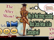 LIVE AFTER SHOW: Why Black Chicks And Contraceptives Don't Mix! (Live Video)