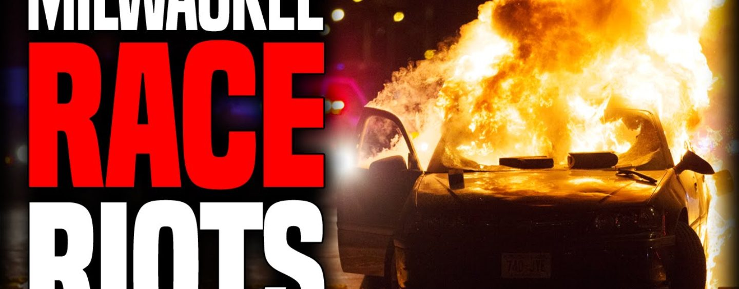 8/17/16 – Blacks Riot In Milwaukee! Are Niggaz Officially Americas Most Destructive & Useless Group?