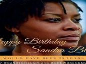 Happy 30th Birthday Sandra Bland! Life Taken By Racist White Police Officers, Right? (Video)