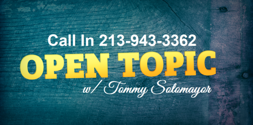 8/5/18 – Open Topic: Call In 213-943-3362 Talk To Tommy Sotomayor About Anything LIVE! (Live Broadcast)