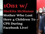 1On1 w/ Shekita McManus, Who Lost Her 4 Children To CPS While Live On Facebook! (Live Broadcast)