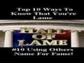 Top 10 Ways U Know Ur Lame! # 10 Using Others Name To Draw Attention To Yourself!