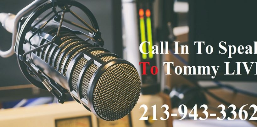 Call In To Talk To Tommy Sotomayor LIVE About ANYTHING! 213-943-3362 (Live Broadcast)