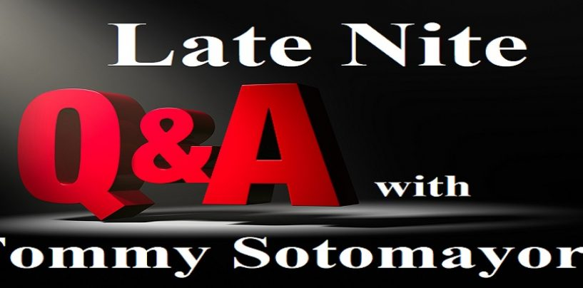 Late Nite Q & A With Tommy Sotomayor!  Ask Me Anything! (Live Broadcast)