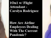 1On1 w/ Flight Attendant Carolyn Rodriguez: How Are Airline Employees Dealing With The Current Pandemic? (Live Broadcast)