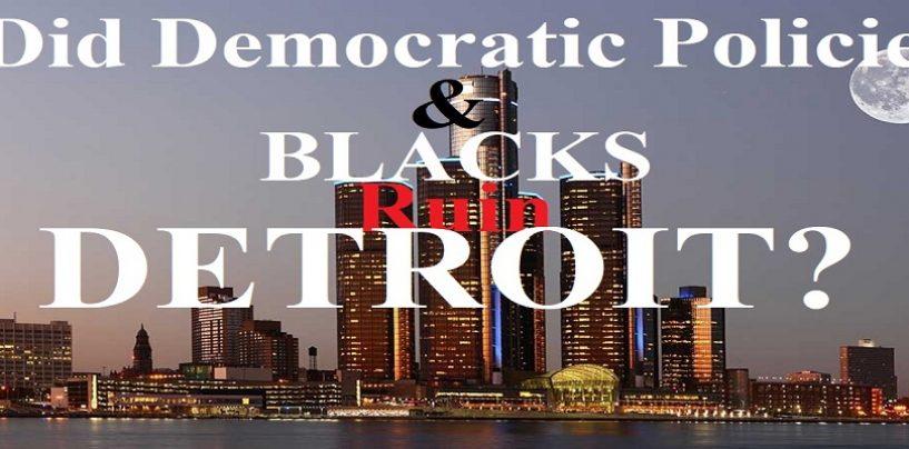 Detroit Has Lost 1 Million People Since 1950. Is It Blacks Or Democratic Policies?