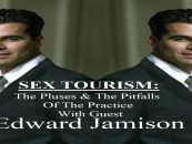 SEX TOURISM: What You Need To Know As Well As The Pluses & The Pitfalls With Edward Jamison! (Live Broadcast)