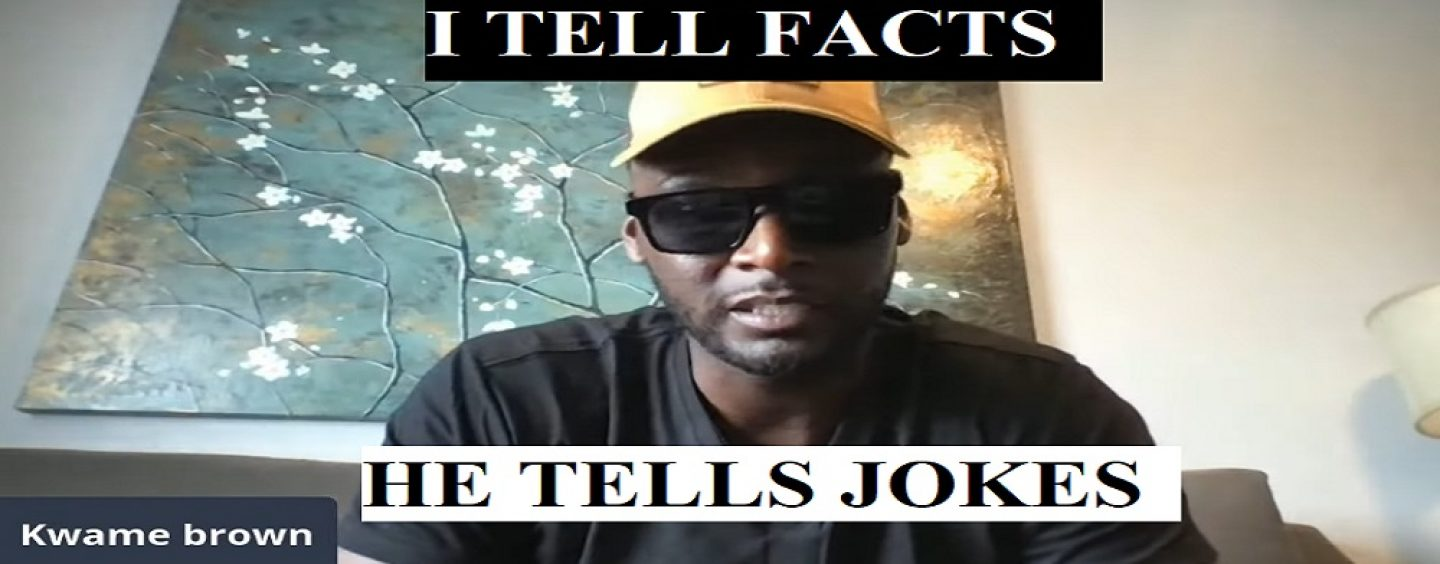 Kwame The Klown Brown, Never Debates Nor Disproves Your Points, Just Name Calls & Fake Laugh!  (Live Broadcast)